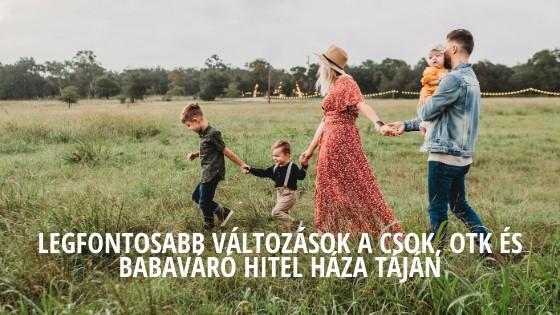 Legfontosabb változások a CSOK, OTK és Babaváró hitel háza táján